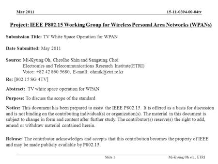15-11-0394-00-04tv Mi-Kyung Oh etc., ETRI Project: IEEE P802.15 Working Group for Wireless Personal Area Networks (WPANs) Submission Title: TV White Space.