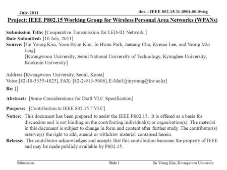 Doc.: IEEE 802.15-xxxxx Submission doc. : IEEE 802.15-11-0504-00-0wng July. 2011 Jin Young Kim, Kwangwoon UniversitySlide 1 Project: IEEE P802.15 Working.
