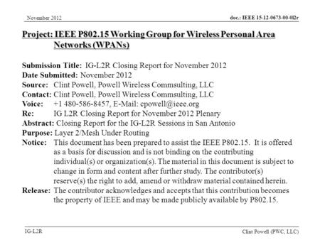 Doc.: IEEE 15-12-0673-00-0l2r IG-L2R November 2012 Clint Powell (PWC, LLC) Project: IEEE P802.15 Working Group for Wireless Personal Area Networks (WPANs)