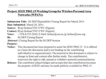 Doc.: IEEE 15-14-0204-02-0dep Submission March 2014 Ryuji Kohno(YNU/CWC-Nippon) Slide 1 Project: IEEE P802.15 Working Group for Wireless Personal Area.