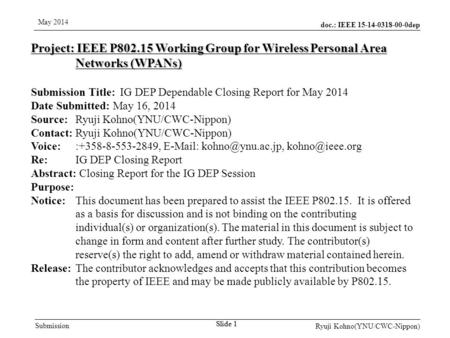 Doc.: IEEE 15-14-0318-00-0dep Submission May 2014 Ryuji Kohno(YNU/CWC-Nippon) Slide 1 Project: IEEE P802.15 Working Group for Wireless Personal Area Networks.