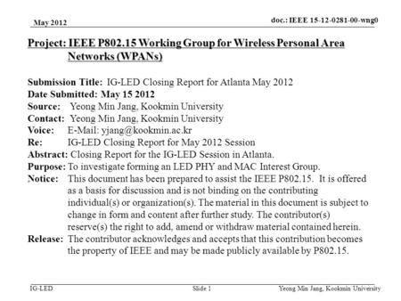 Doc.: IEEE 15-08-0214-01-vlc IG-LED May 2012 Yeong Min Jang, Kookmin University Slide 1 Project: IEEE P802.15 Working Group for Wireless Personal Area.