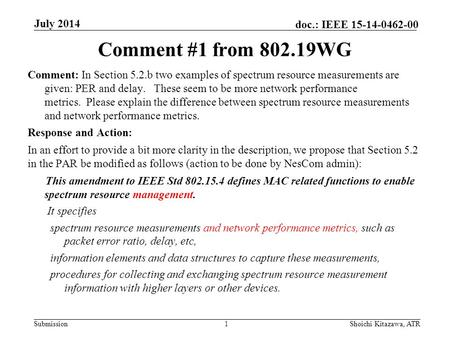 Submission doc.: IEEE 15-14-0462-00 Comment #1 from 802.19WG Comment: In Section 5.2.b two examples of spectrum resource measurements are given: PER and.