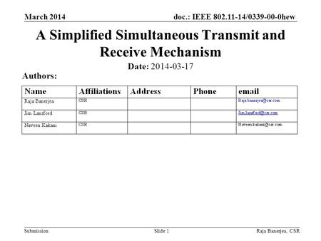 Doc.: IEEE 802.11-14/0339-00-0hew Submission March 2014 Raja Banerjea, CSRSlide 1 A Simplified Simultaneous Transmit and Receive Mechanism Date: 2014-03-17.
