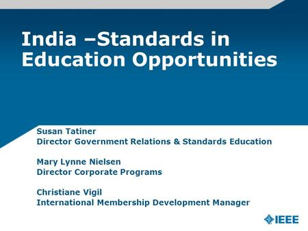 India –Standards in Education Opportunities Susan Tatiner Director Government Relations & Standards Education Mary Lynne Nielsen Director Corporate Programs.