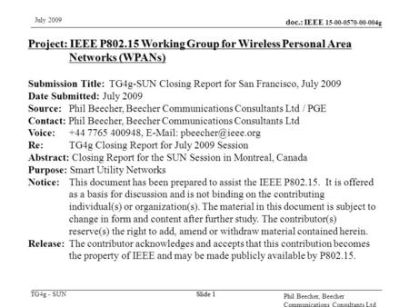 Doc.: IEEE 15-00-0570-00-004g TG4g - SUN July 2009 Phil Beecher, Beecher Communications Consultants Ltd Slide 1 Project: IEEE P802.15 Working Group for.