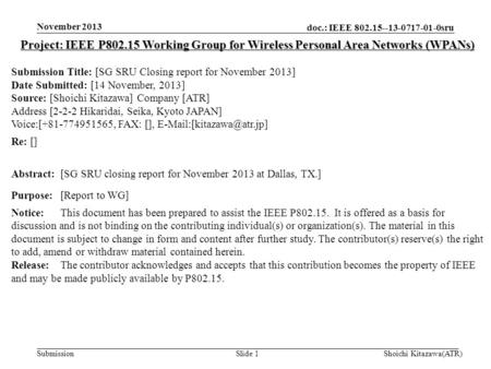Doc.: IEEE 802.15--13-0717-01-0sru Submission November 2013 Shoichi Kitazawa(ATR)Slide 1 Project: IEEE P802.15 Working Group for Wireless Personal Area.