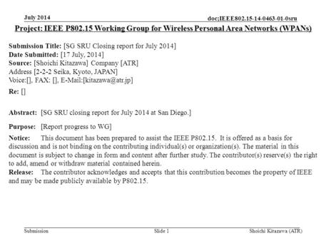 Submission doc;IEEE802.15-14-0463-01-0sru July 2014 Shoichi Kitazawa (ATR)Slide 1 Project: IEEE P802.15 Working Group for Wireless Personal Area Networks.