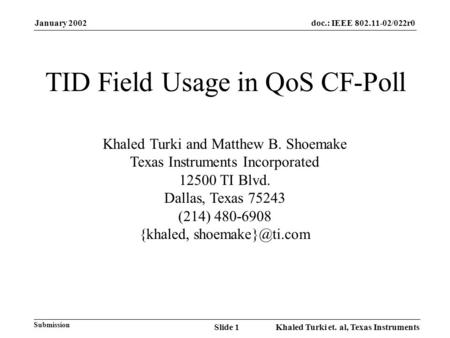 January 2002 Khaled Turki et. al, Texas InstrumentsSlide 1 doc.: IEEE 802.11-02/022r0 Submission TID Field Usage in QoS CF-Poll Khaled Turki and Matthew.