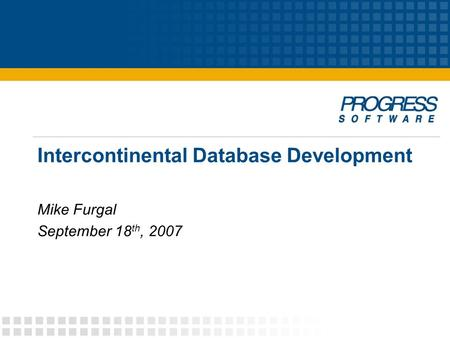 Intercontinental Database Development Mike Furgal September 18 th, 2007.