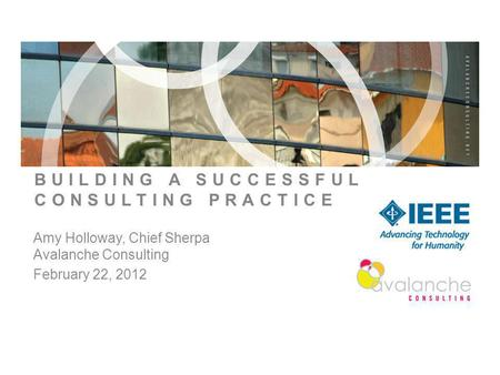 Page 1 BUILDING A SUCCESSFUL CONSULTING PRACTICE Amy Holloway, Chief Sherpa Avalanche Consulting February 22, 2012.