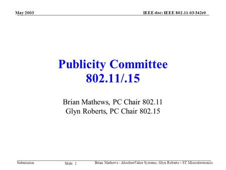 May 2003 Brian Mathews - AbsoluteValue Systems, Glyn Roberts – ST Microelectronics IEEE doc: IEEE 802.11-03/342r0 Submission 1 Slide Publicity Committee.