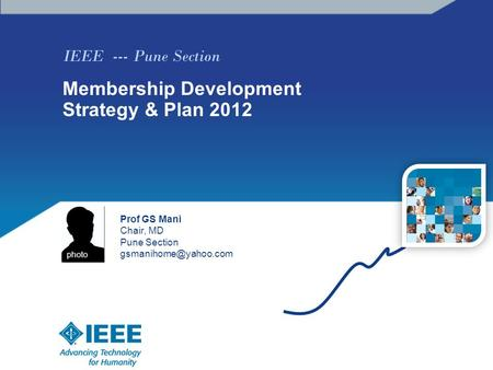 IEEE --- Pune Section Membership Development Strategy & Plan 2012 Prof GS Mani Chair, MD Pune Section photo.