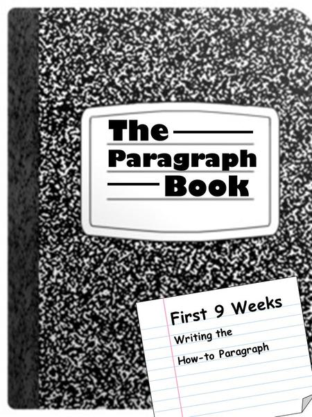 The Paragraph Book First 9 Weeks Writing the How-to Paragraph.