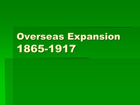 Overseas Expansion 1865-1917.