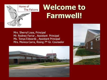 Welcome to Farmwell! Mrs. Sherryl Loya, Principal Mr. Rodney Farrar, Assistant Principal Ms. Tonya Edwards, Assistant Principal Mrs. Monica Carra, Rising.