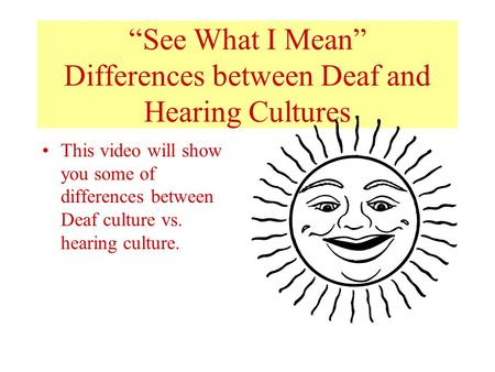 """See What I Mean"" Differences between Deaf and Hearing Cultures"