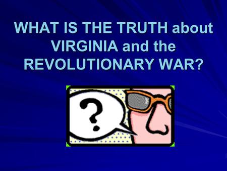 WHAT IS THE TRUTH about VIRGINIA and the REVOLUTIONARY WAR?