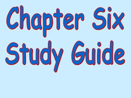 Chapter Six Study Guide.