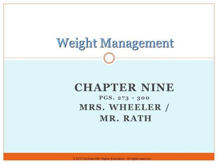 © 2013 McGraw-Hill Higher Education. All rights reserved. CHAPTER NINE PGS. 273 - 300 MRS. WHEELER / MR. RATH Weight Management.