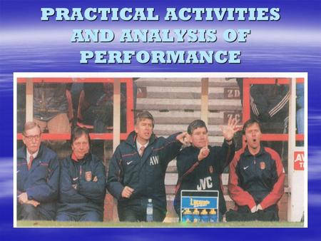 PRACTICAL ACTIVITIES AND ANALYSIS OF PERFORMANCE.