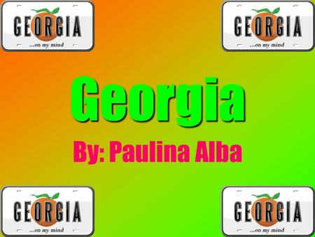 Georgia By: Paulina Alba. What other states border my state? Alabama Tennessee North Carolina South Carolina Florida.