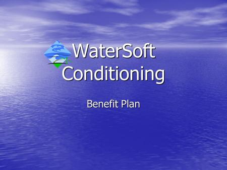 WaterSoft Conditioning Benefit Plan. We Offer Total benefits Health coverage, for you and your family Health coverage, for you and your family Retirement.