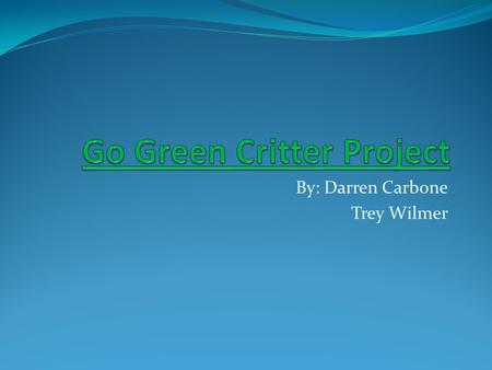 "By: Darren Carbone Trey Wilmer. What does ""go green"" mean? Going green is using different, everyday methods to help save the world and the environments."
