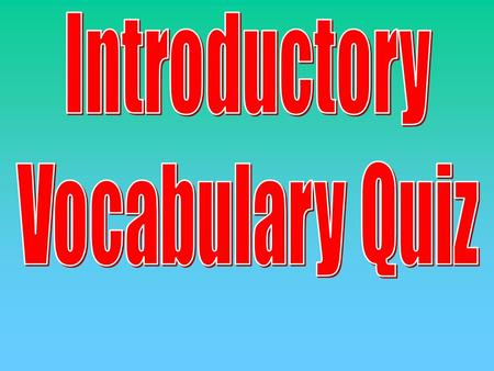 Introductory Vocabulary Quiz.