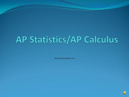 Why choose AP Statistics? My college major requires the course. I like lab classes where I can see the concepts. I like homework that is challenging.