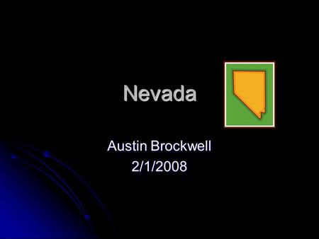 Nevada Austin Brockwell 2/1/2008. What other states Nevada? CA, ID, UT, and AZ CA, ID, UT, and AZ.