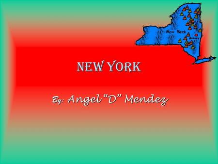 "New York By: Angel ""D"" Mendez. What states border New York?  Massachusetts  Vermont  Connecticut  Pennsylvania  New Jersey."