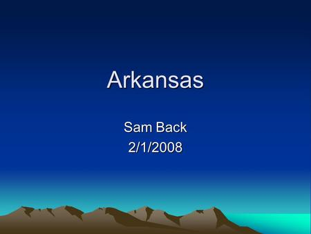 Arkansas Sam Back 2/1/2008. What other states border Arkansas? Missouri, Tennessee, Mississippi, Louisiana, Texas, Oklahoma.