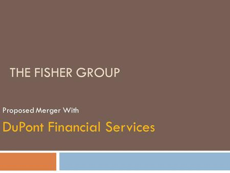 THE FISHER GROUP Proposed Merger With DuPont Financial Services.