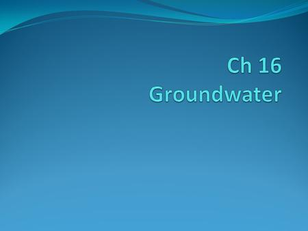 Ch 16 Groundwater.