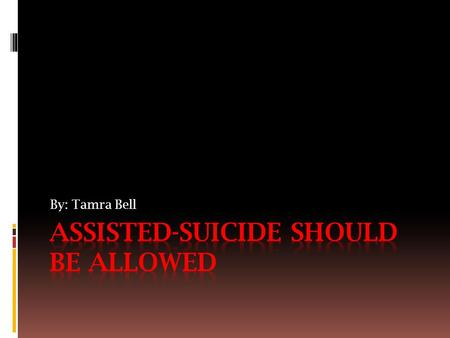 By: Tamra Bell. What is Assisted-Suicide?  Assisted-Suicide is a type of suicide where terminally ill patient receives help from a caregiver or physician.