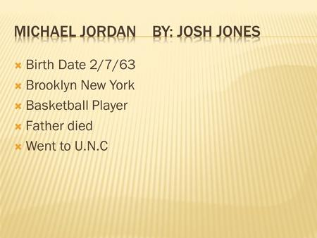  Birth Date 2/7/63  Brooklyn New York  Basketball Player  Father died  Went to U.N.C.