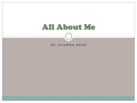 BY ALANNA REID All About Me. Me I'm 17 Born on November 24, 1995 Born in Danville, Virginia.