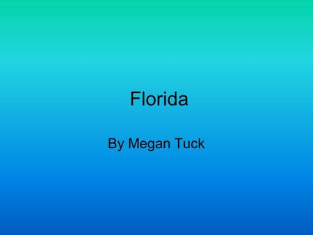 Florida By Megan Tuck. What is the capital? Tallahassee.
