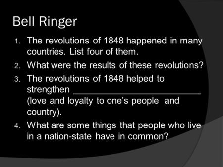Bell Ringer The revolutions of 1848 happened in many countries. List four of them. What were the results of these revolutions? The revolutions of 1848.