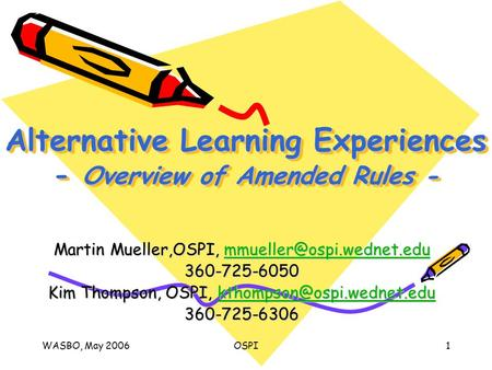 WASBO, May 2006OSPI1 Alternative Learning Experiences - Overview of Amended Rules - Martin Mueller,OSPI,