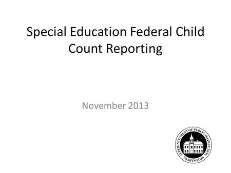 Special Education Federal Child Count Reporting November 2013.