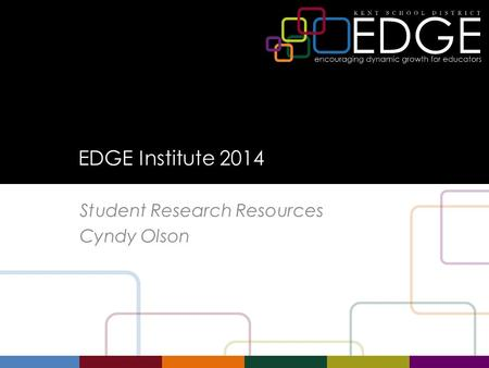 EDGE Institute 2014 Student Research Resources Cyndy Olson.