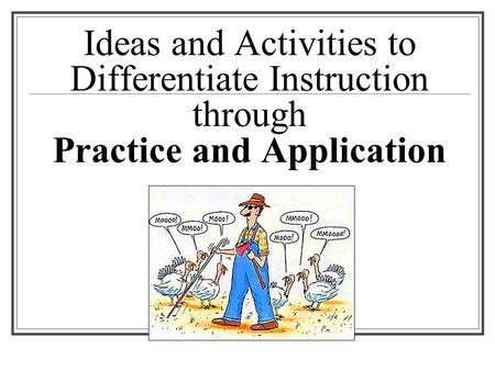Ideas and Activities to Differentiate Instruction through Practice and Application.