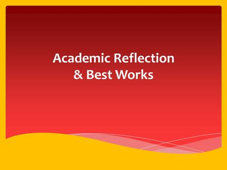 Academic Reflection & Best Works.  Think about your grades and reflect on each of your classes to complete the front side of the Academic Reflection.