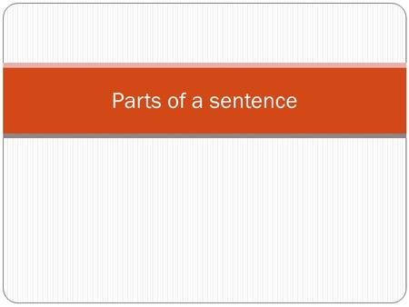 Parts of a sentence.