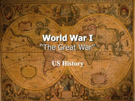 "World War I World War I ""The Great War"" US History."