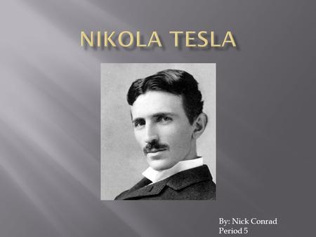 By: Nick Conrad Period 5.  Tesla lived between July,10 1856 and January,7 1943.  Tesla invented many things to go along with other inventions that people.