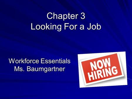 Chapter 3 Looking For a Job Workforce Essentials Ms. Baumgartner.