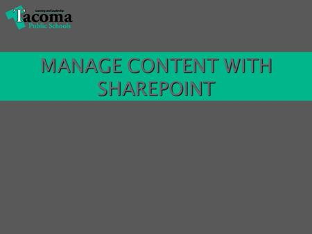 MANAGE CONTENT WITH SHAREPOINT. An integrated Web-based system. An integrated Web-based system. Centrally store, manage and access documents using your.